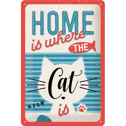 Home is where the cat is Tin Sign 20 x 30, Animal Club, A402
